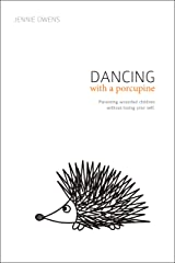 Dancing with a Porcupine: Parenting wounded children without losing your self Kindle Edition
