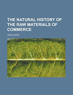 The Natural History of the Raw Materials of Commerce