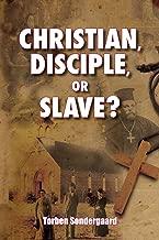 Christian, Disciple, or Slave?
