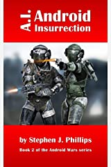 A.I. Android Insurrection (Android wars Book 2) Kindle Edition