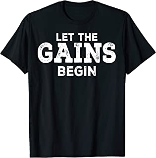 Gym Workout Funny Gift - Let The Gains Begin T-Shirt
