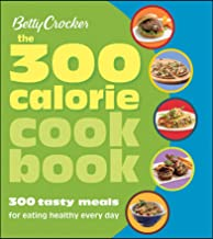 The 300 Calorie Cookbook: 300 Tasty Meals for Eating Healthy Every Day (Betty Crocker Cooking)