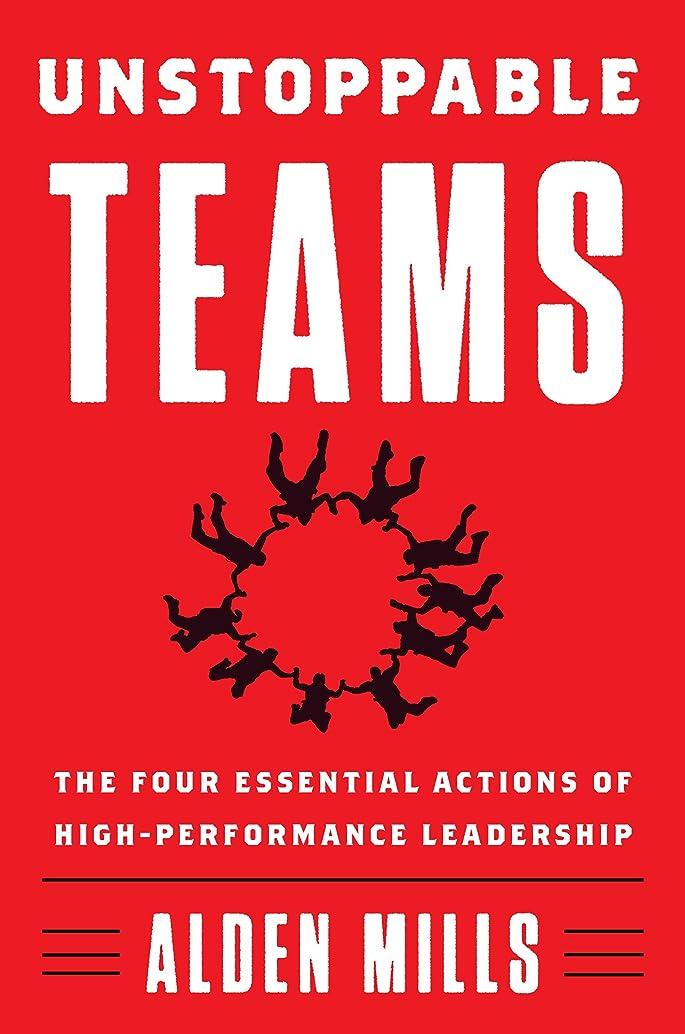 トリム小石退化するUnstoppable Teams: The Four Essential Actions of High-Performance Leadership (English Edition)