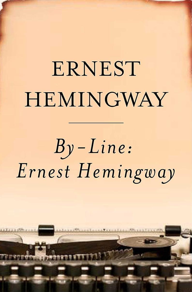 事業いつも抜け目がないBy-Line Ernest Hemingway: Selected Articles and Dispatches of Four Decades (English Edition)