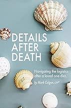 Details After Death: Navigating the logistics after a loved one dies