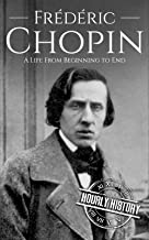 Frédéric Chopin: A Life from Beginning to End (Composer Biographies Book 3)