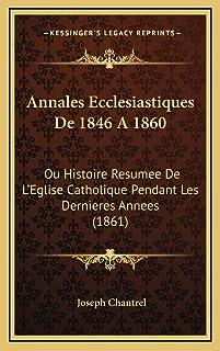 Annales Ecclesiastiques De 1846 A 1860: Ou Histoire Resumee De L'Eglise Catholique Pendant Les Dernieres Annees (1861)