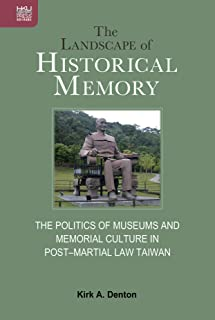 The Landscape of Historical Memory: The Politics of Museums and Memorial Culture in Post-Martial Law Taiwan