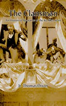 The Clansman: A Historical Romance of the Ku Klux Klan: Illustrated Edition with Annotated