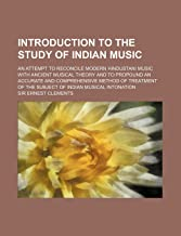Introduction to the Study of Indian Music; An Attempt to Reconcile Modern Hindustani Music with Ancient Musical Theory and to Propound an Accurate and