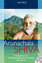Arunachala Shiva: Commentaries on Sri Ramana Maharshi's Teachings 'Who Am I?'