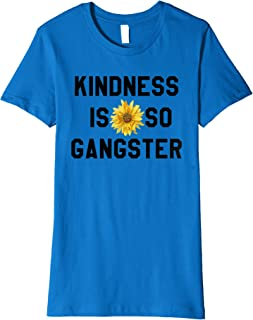 Womens Kindness Is So Gangster Shirt,Dude Be Kind,Be a Nice Human Premium T-Shirt