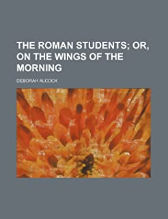 The Roman Students; Or, on the Wings of the Morning