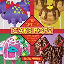 The Art of Cake Pops: 75 Dangerously Delicious Designs