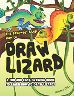 The Step-by-Step Way to Draw Lizard: A Fun and Easy Drawing Book to Learn How to Draw Lizards