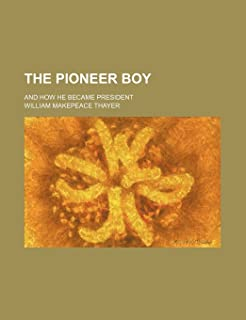 The Pioneer Boy; And How He Became President