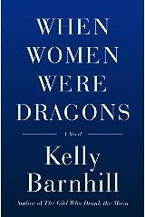 When Women Were Dragons: A Novel Kindle Edition