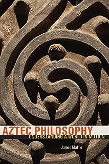 Aztec Philosophy: Understanding a World in Motion
