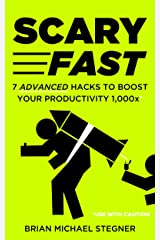 Scary Fast: 7 Advanced Hacks to Boost Your Productivity 1,000x Kindle Edition