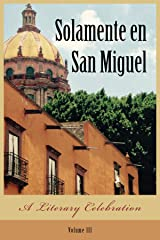 Solamente en San Miguel: A Literary Celebration Kindle Edition