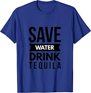 Save Water Drink Tequila Funny Party T-Shirt