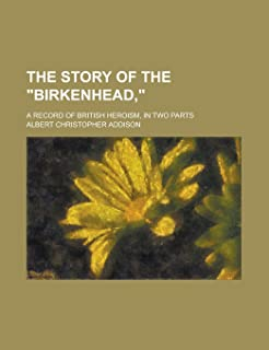 The Story of the Birkenhead; A Record of British Heroism, in Two Parts