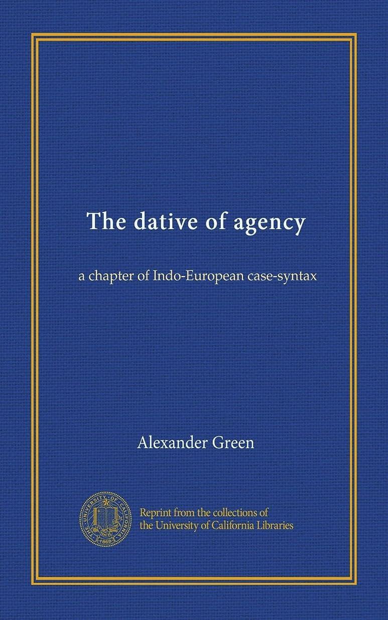 極めて重要な発症育成The dative of agency: a chapter of Indo-European case-syntax