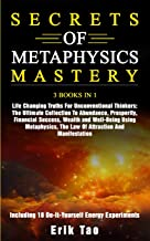 SECRETS OF METAPHYSICS MASTERY: 3 BOOKS IN 1 Life Changing Truths For Unconventional Thinkers: The Ultimate Collection To Abundance, Prosperity, ... The Law Of Attraction And Manifestation