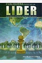 CUALQUIERA PUEDE SER UN LIDER: DESARROLLANDO EL POTENCIAL QUE HAY EN CADA PERSONA (Spanish Edition) Kindle Edition