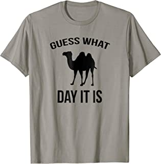 Guess what day it is? Funny Hump Day T-Shirt   Wednesday