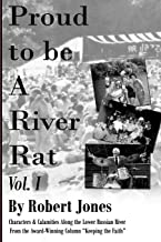 Proud to Be a River Rat, vol 1: Characters & Calamities Along the Lower Russian River