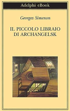 Il piccolo libraio di Archangelsk (Biblioteca Adelphi Vol. 506)