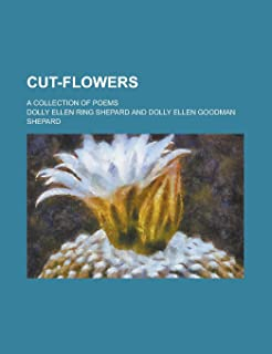 Cut-Flowers; A Collection of Poems
