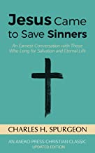 Jesus Came to Save Sinners: An Earnest Conversation with Those Who Long for Salvation and Eternal Life