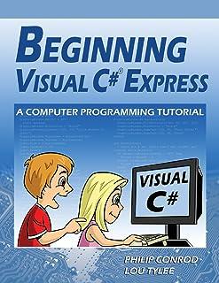 Beginning Visual C# Express: A Computer Programming Tutorial
