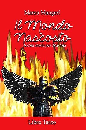 Il Mondo Nascosto: una storia per Martina - Libro Terzo