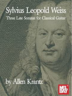 Sylvius Leopold Weiss-Three Late Sonatas for Classical Guitar