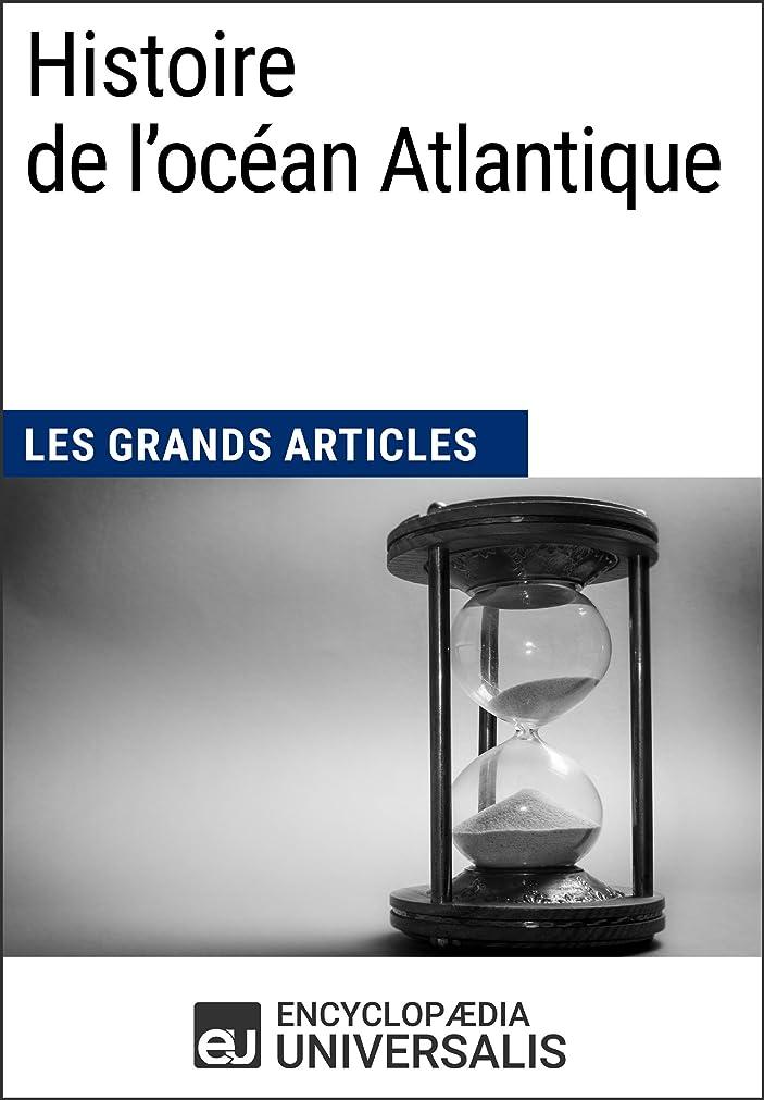 引き潮多分チャームHistoire de l'océan Atlantique: Les Grands Articles d'Universalis (French Edition)