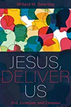 Jesus, Deliver Us: Evil, Exorcism, and Exousiai