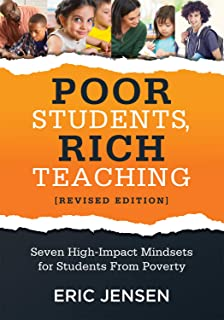 Poor Students, Rich Teaching: Seven High-Impact Mindsets for Students From Poverty (Using Mindsets in the Classroom to Overcome Student Poverty and Adversity)