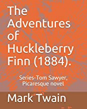 The Adventures of Huckleberry Finn  (1884).: Series-Tom Sawyer, Picaresque novel