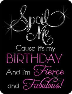 Spoil Me Cause It's My Birthday and I'm Fierce and Fabulous, Rhinestone Heat Transfer Decal Iron-on. ndk1808