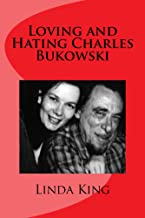 Loving and Hating Charles Bukowski