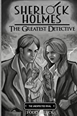 Sherlock Holmes - The Greatest Detective - The Unexpected Rival Paperback
