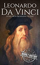 Leonardo da Vinci: A Life From Beginning to End (Biographies of Painters Book 1) (English Edition)