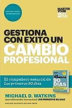 Gestiona Con Éxito Un Cambio Profesional (Master Your Next Move Spanish Edition): El Compañero Esencial de Los Primeros 90...