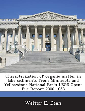 Characterization of Organic Matter in Lake Sediments from Minnesota and Yellowstone National Park: Usgs Open-File Report 2006-1053