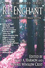 Re-Enchant: Dark Fantasy Stories of Magic and Fae (The Re-Imagined Series)