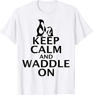 KEEP CALM AND WADDLE ON PENGUINS SHIRT
