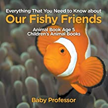 Everything That You Need to Know about Our Fishy Friends - Animal Book Age 5 | Children's Animal Books
